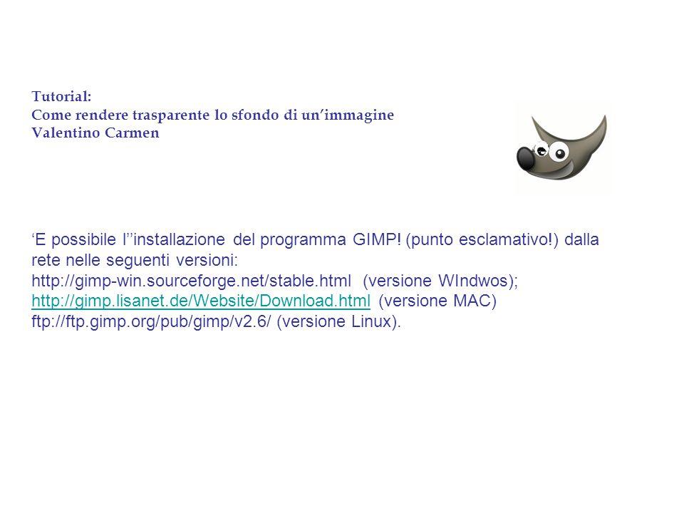 Tutorial: Come rendere trasparente lo sfondo di un'immagine Valentino Carmen 'E possibile l''installazione del programma GIMP! (punto esclamativo!) da