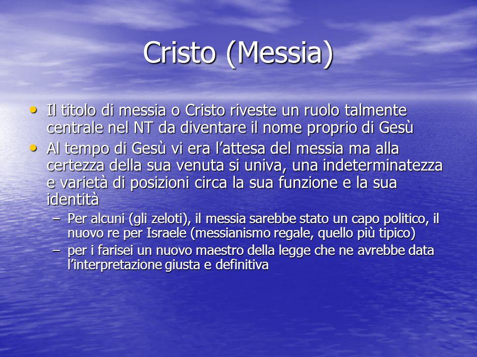 Cristo (Messia) Il titolo di messia o Cristo riveste un ruolo talmente centrale nel NT da diventare il nome proprio di Gesù Il titolo di messia o Cris
