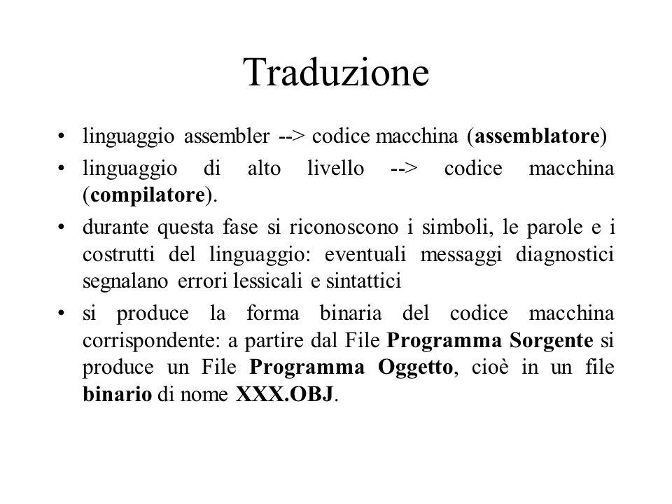Traduzione linguaggio assembler --> codice macchina (assemblatore) linguaggio di alto livello --> codice macchina (compilatore).