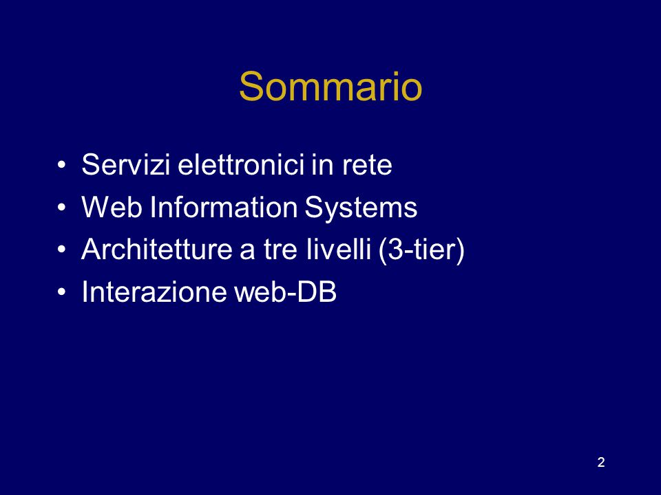 2 Sommario Servizi elettronici in rete Web Information Systems Architetture a tre livelli (3-tier) Interazione web-DB