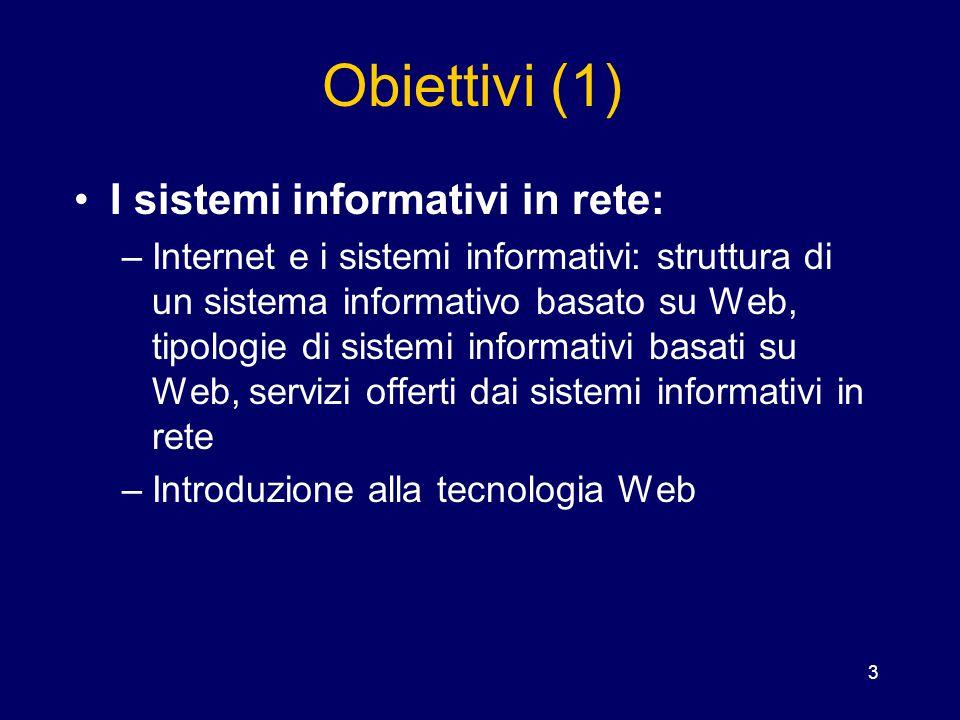 3 Obiettivi (1) I sistemi informativi in rete: –Internet e i sistemi informativi: struttura di un sistema informativo basato su Web, tipologie di sist