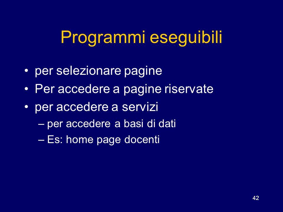 42 Programmi eseguibili per selezionare pagine Per accedere a pagine riservate per accedere a servizi –per accedere a basi di dati –Es: home page doce