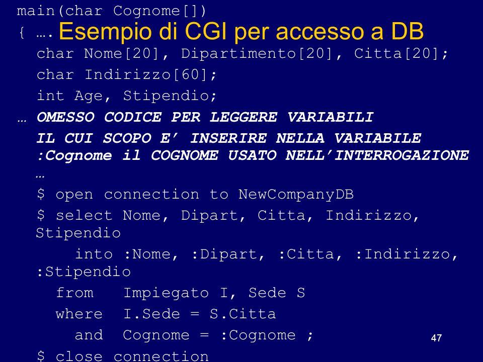 47 Esempio di CGI per accesso a DB main(char Cognome[]) { …. char Nome[20], Dipartimento[20], Citta[20]; char Indirizzo[60]; int Age, Stipendio; … OME