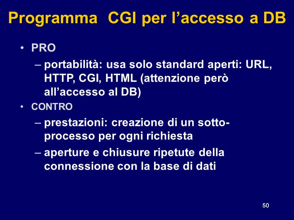 50 Programma CGI per l'accesso a DB PRO –portabilità: usa solo standard aperti: URL, HTTP, CGI, HTML (attenzione però all'accesso al DB) CONTRO –prest