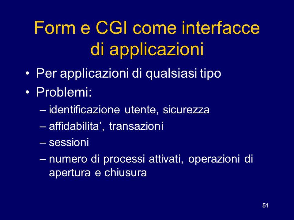 51 Form e CGI come interfacce di applicazioni Per applicazioni di qualsiasi tipo Problemi: –identificazione utente, sicurezza –affidabilita', transazi