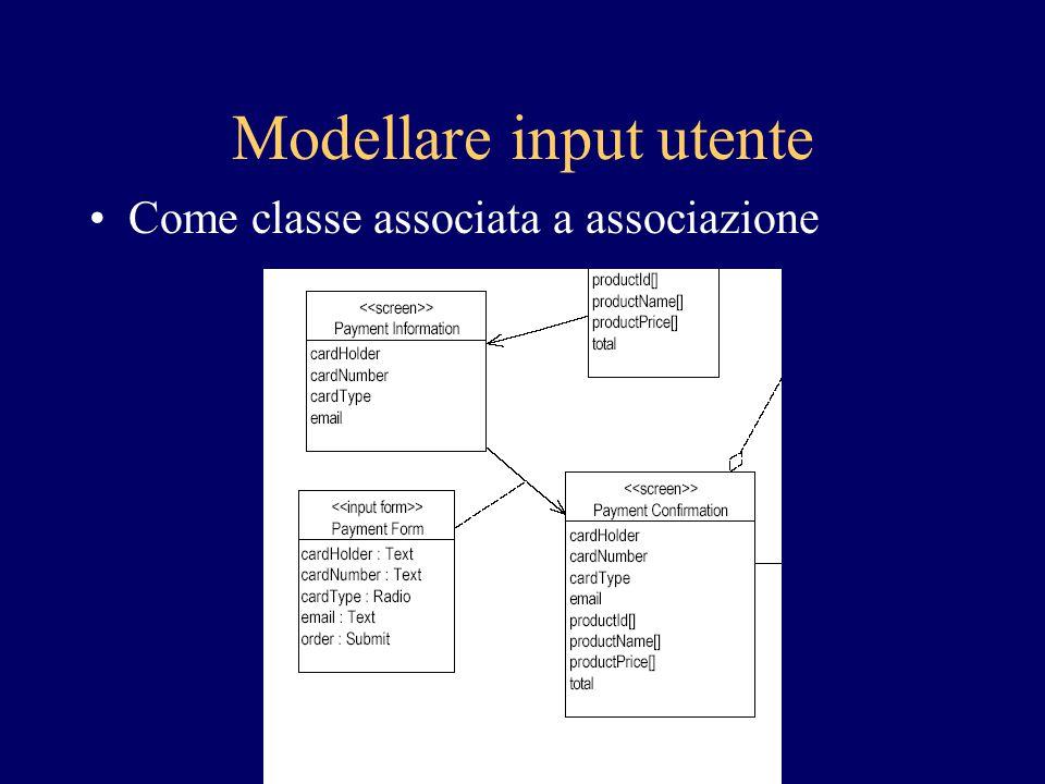 Modellare input utente Come classe associata a associazione