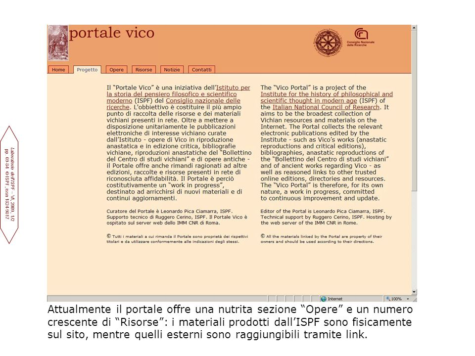 Attualmente il portale offre una nutrita sezione Opere e un numero crescente di Risorse : i materiali prodotti dall'ISPF sono fisicamente sul sito, mentre quelli esterni sono raggiungibili tramite link.