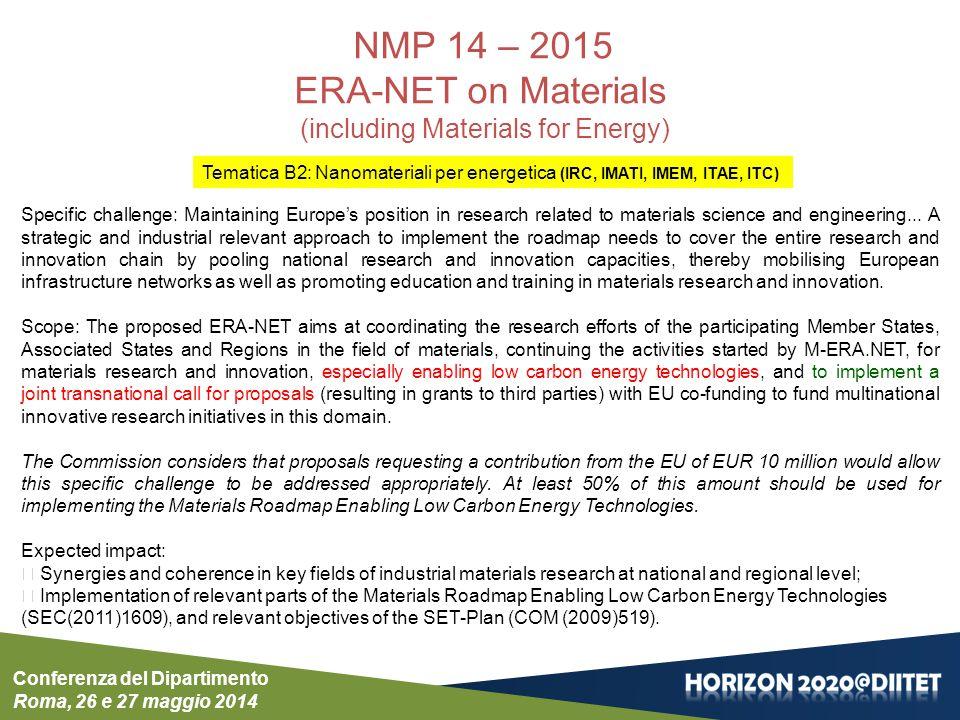 Conferenza del Dipartimento Roma, 26 e 27 maggio 2014 NMP 14 – 2015 ERA-NET on Materials (including Materials for Energy) Specific challenge: Maintain