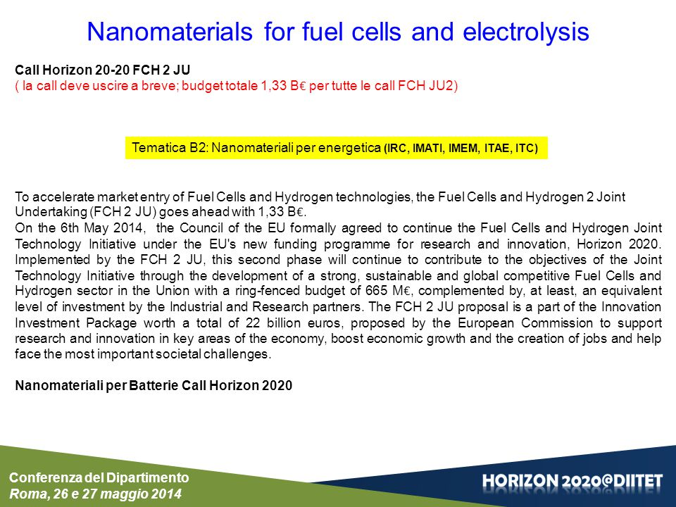 Conferenza del Dipartimento Roma, 26 e 27 maggio 2014 Nanomaterials for fuel cells and electrolysis Call Horizon 20-20 FCH 2 JU ( la call deve uscire