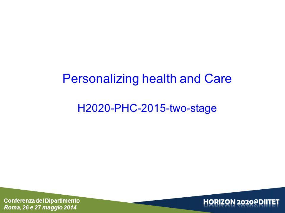 Conferenza del Dipartimento Roma, 26 e 27 maggio 2014 Personalizing health and Care H2020-PHC-2015-two-stage