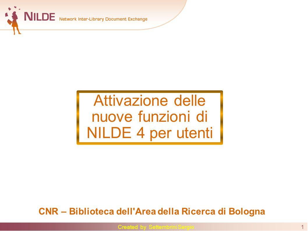 1 Attivazione delle nuove funzioni di NILDE 4 per utenti CNR – Biblioteca dell Area della Ricerca di Bologna Created by Settembrini Sergio