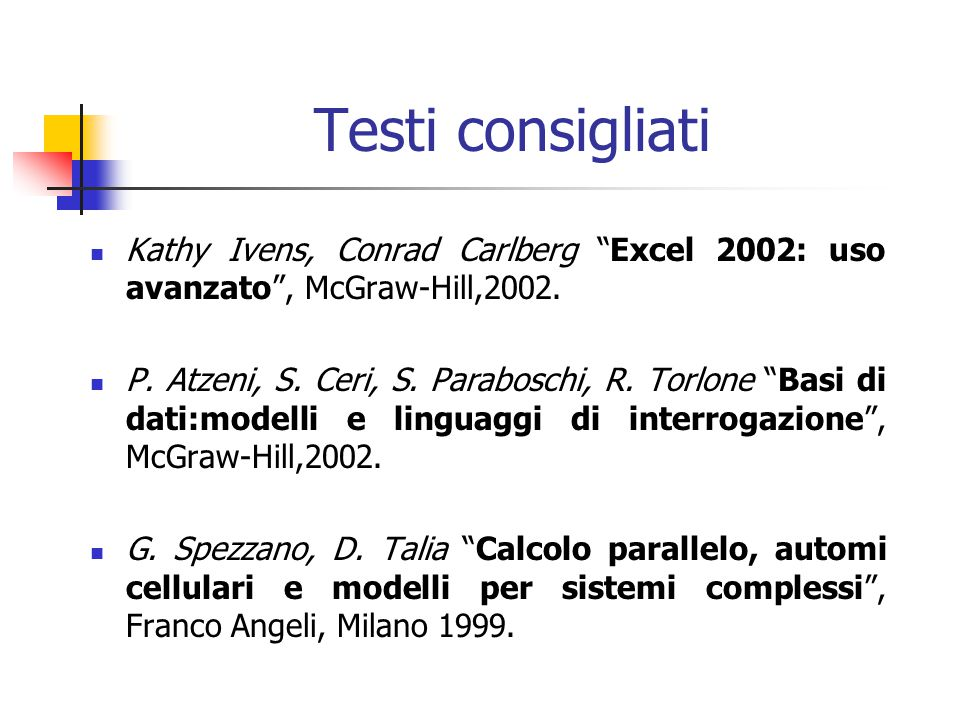 Testi consigliati Kathy Ivens, Conrad Carlberg Excel 2002: uso avanzato , McGraw-Hill,2002.