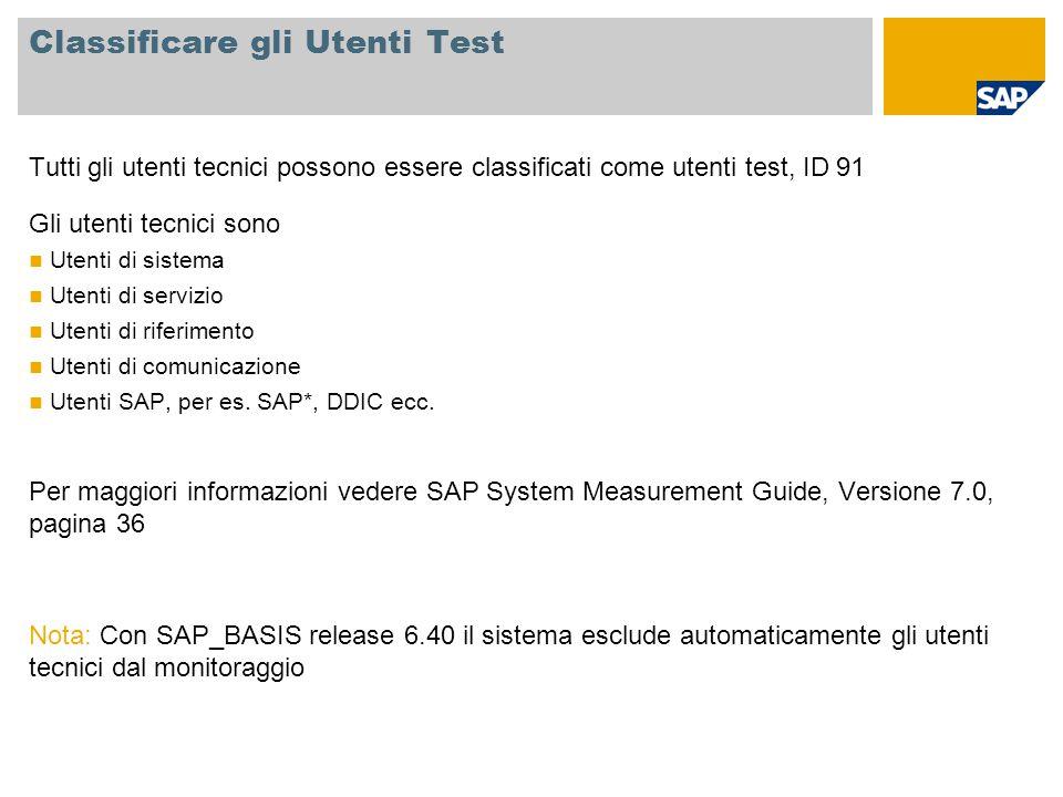 Classificare gli Utenti Test Tutti gli utenti tecnici possono essere classificati come utenti test, ID 91 Gli utenti tecnici sono Utenti di sistema Ut