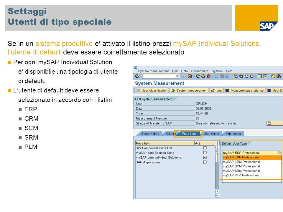 Settaggi Utenti di tipo speciale Se in un sistema produttivo e' attivato il listino prezzi mySAP Individual Solutions, l'utente di default deve essere