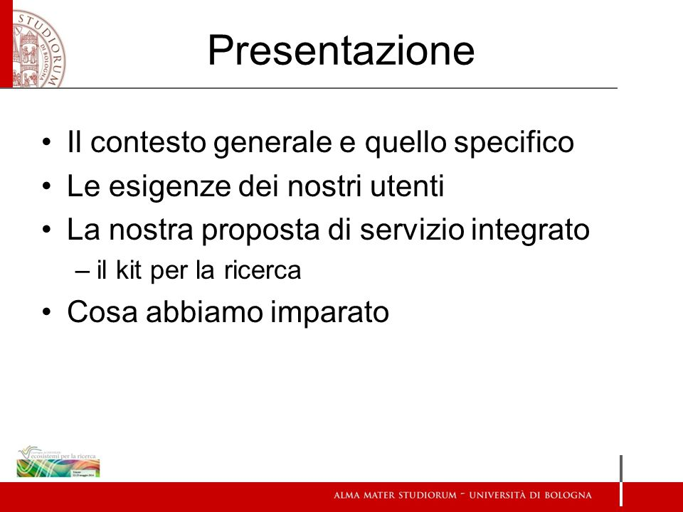 Presentazione Il contesto generale e quello specifico Le esigenze dei nostri utenti La nostra proposta di servizio integrato –il kit per la ricerca Cosa abbiamo imparato