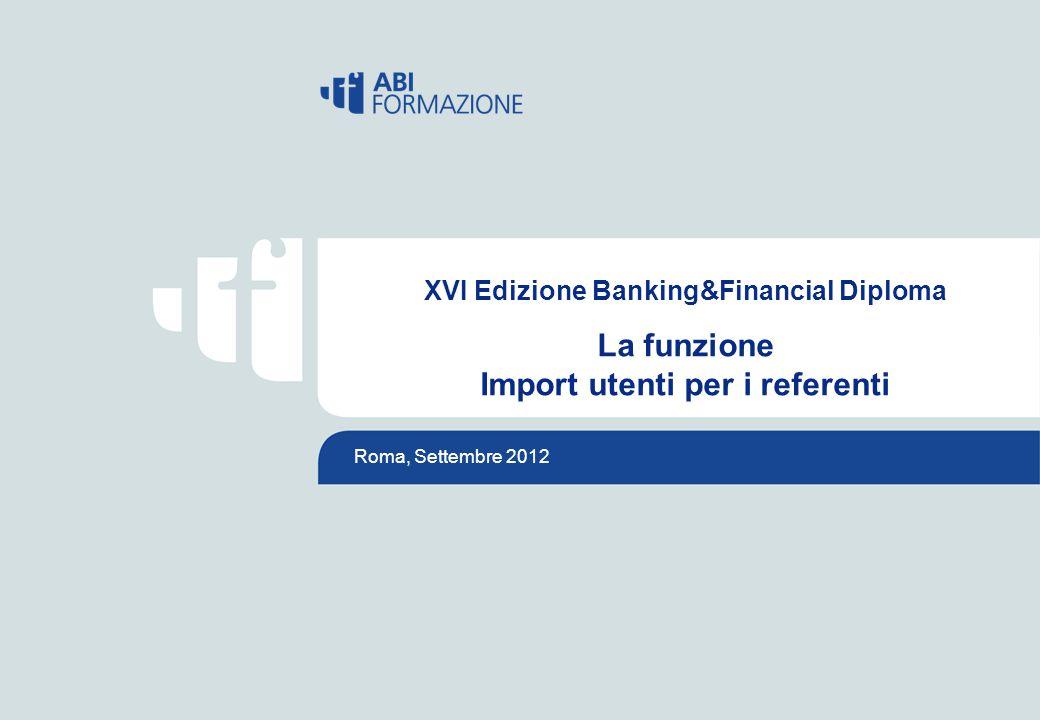 © Copyright 2009 ABIFORMAZIONE Divisione di ABISERVIZI S.p.A. Roma, Settembre 2012 XVI Edizione Banking&Financial Diploma La funzione Import utenti pe