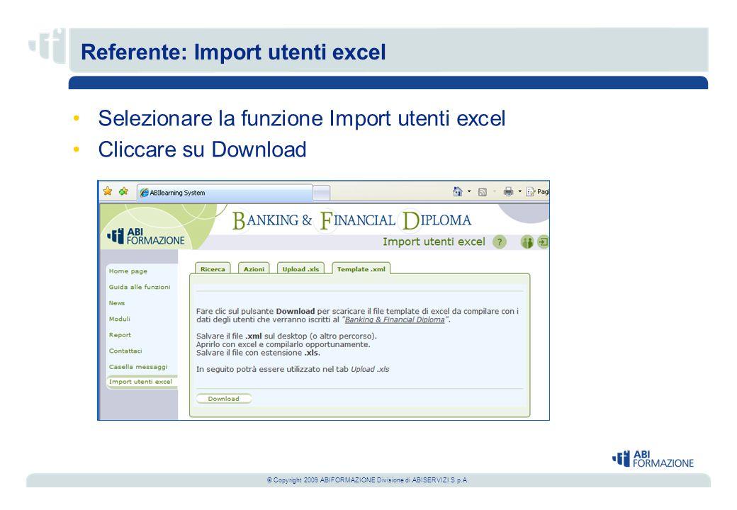 © Copyright 2009 ABIFORMAZIONE Divisione di ABISERVIZI S.p.A. Referente: Import utenti excel Selezionare la funzione Import utenti excel Cliccare su D