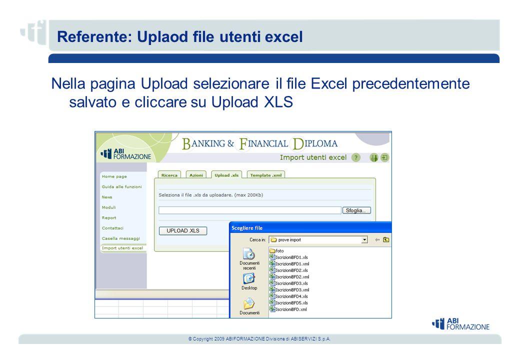 © Copyright 2009 ABIFORMAZIONE Divisione di ABISERVIZI S.p.A. Nella pagina Upload selezionare il file Excel precedentemente salvato e cliccare su Uplo