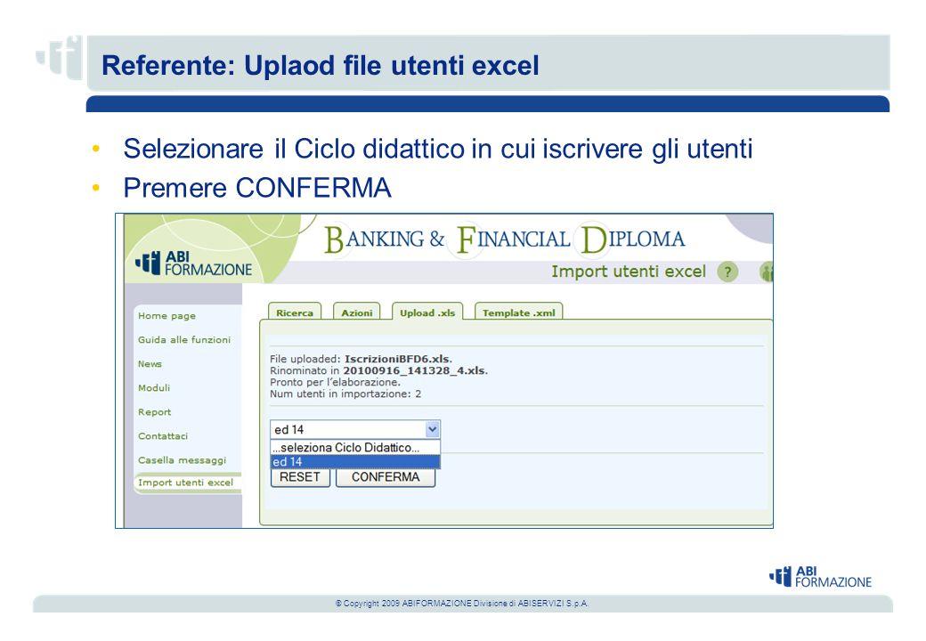 © Copyright 2009 ABIFORMAZIONE Divisione di ABISERVIZI S.p.A. Selezionare il Ciclo didattico in cui iscrivere gli utenti Premere CONFERMA Referente: U