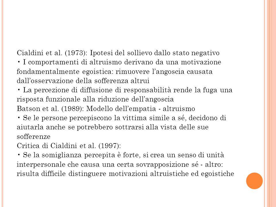 Cialdini et al. (1973): Ipotesi del sollievo dallo stato negativo I comportamenti di altruismo derivano da una motivazione fondamentalmente egoistica: