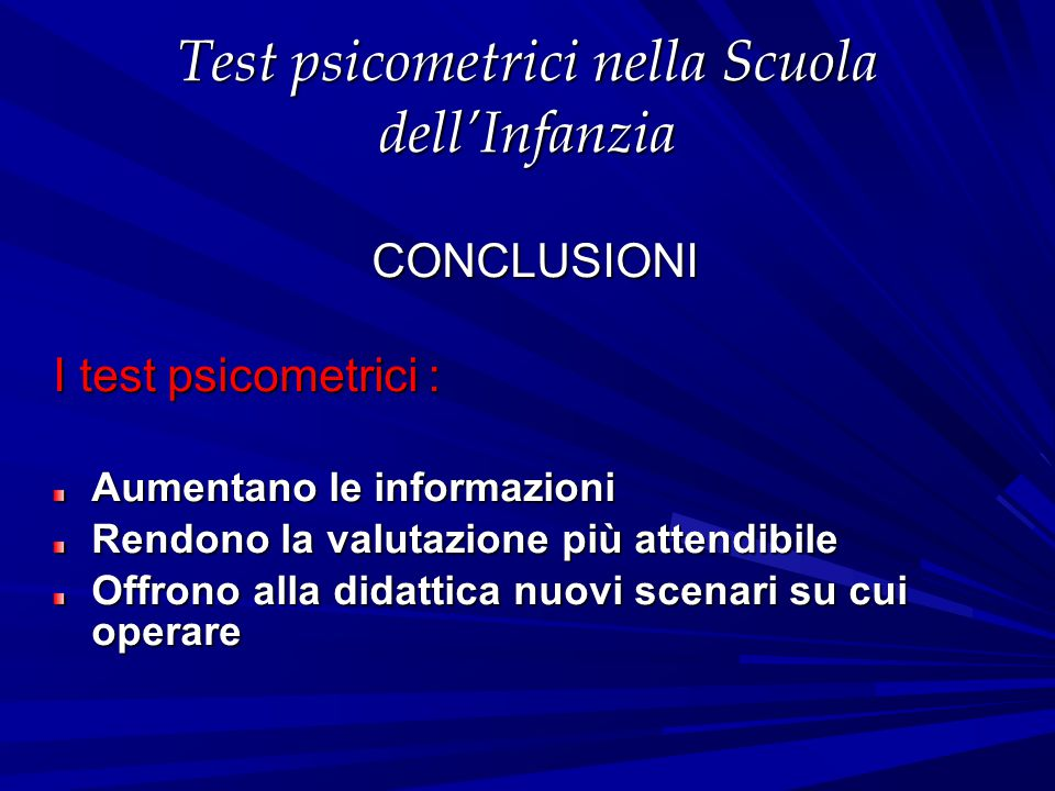 Test psicometrici nella Scuola dell'Infanzia CONCLUSIONI I test psicometrici : Aumentano le informazioni Rendono la valutazione più attendibile Offron