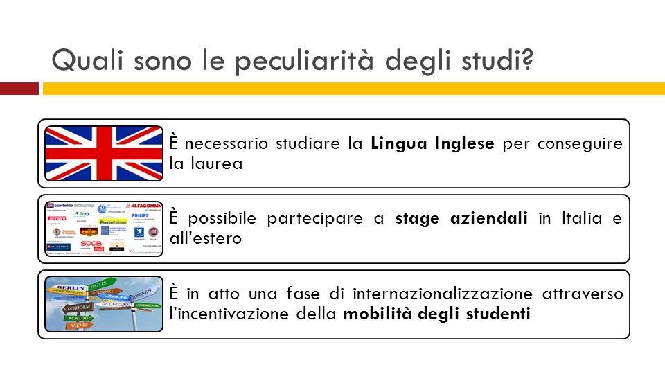 Quali sono le peculiarità degli studi? È necessario studiare la Lingua Inglese per conseguire la laurea È possibile partecipare a stage aziendali in I