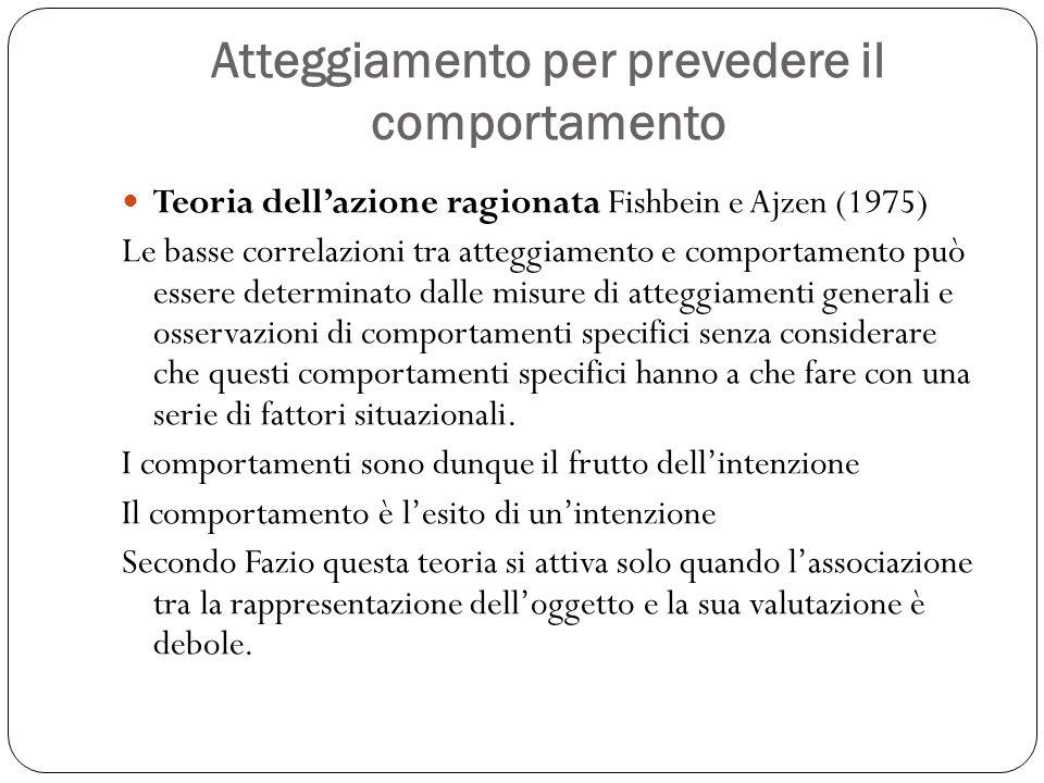 Atteggiamento per prevedere il comportamento Teoria dell'azione ragionata Fishbein e Ajzen (1975) Le basse correlazioni tra atteggiamento e comportame