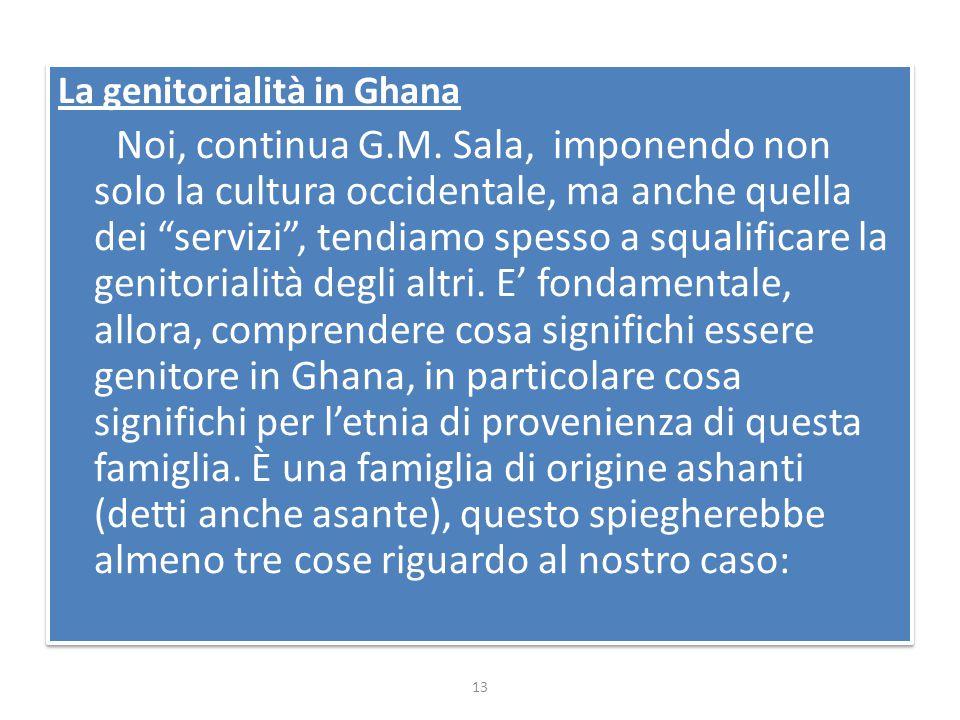 """La genitorialità in Ghana Noi, continua G.M. Sala, imponendo non solo la cultura occidentale, ma anche quella dei """"servizi"""", tendiamo spesso a squalif"""