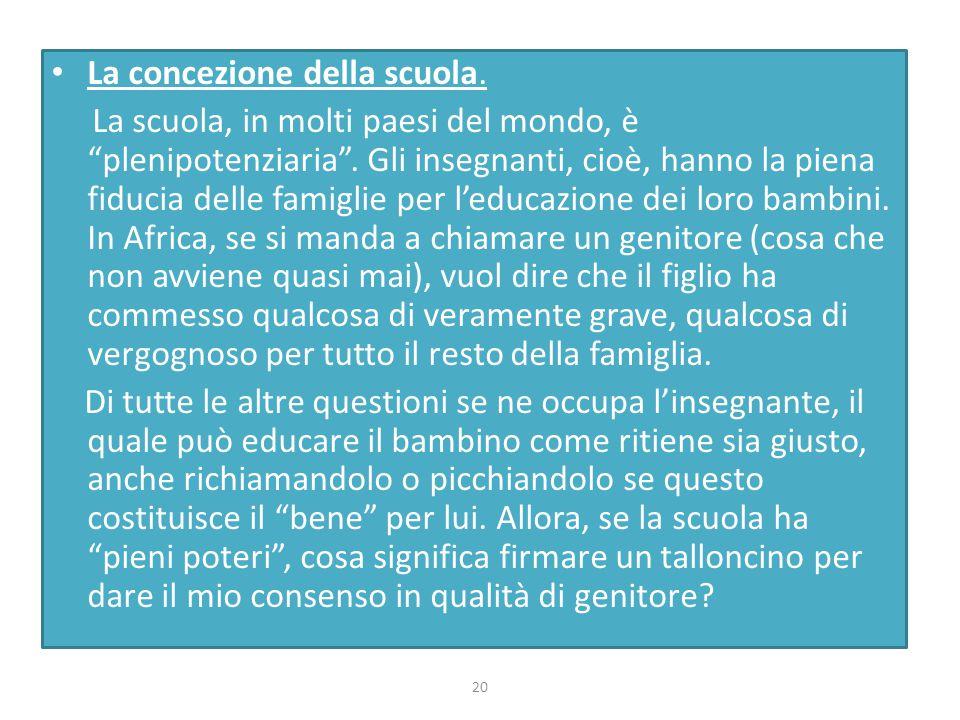 """La concezione della scuola. La scuola, in molti paesi del mondo, è """"plenipotenziaria"""". Gli insegnanti, cioè, hanno la piena fiducia delle famiglie per"""