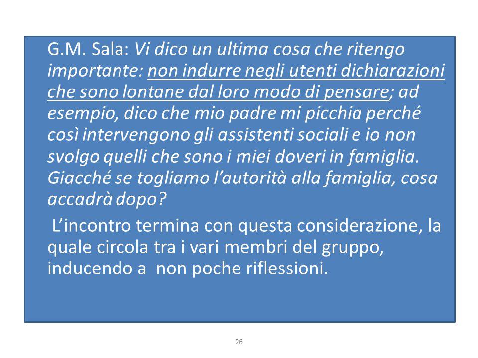 G.M. Sala: Vi dico un ultima cosa che ritengo importante: non indurre negli utenti dichiarazioni che sono lontane dal loro modo di pensare; ad esempio