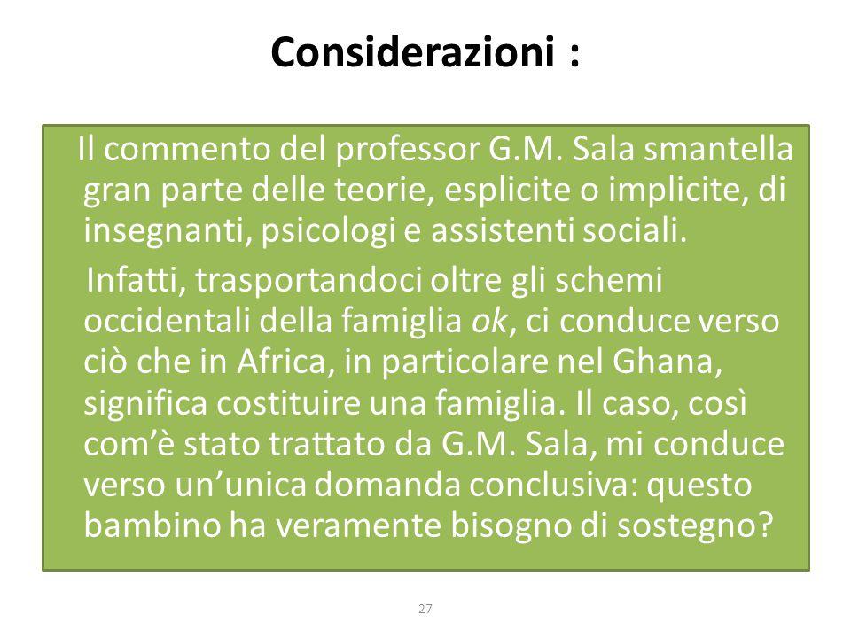Considerazioni : Il commento del professor G.M. Sala smantella gran parte delle teorie, esplicite o implicite, di insegnanti, psicologi e assistenti s