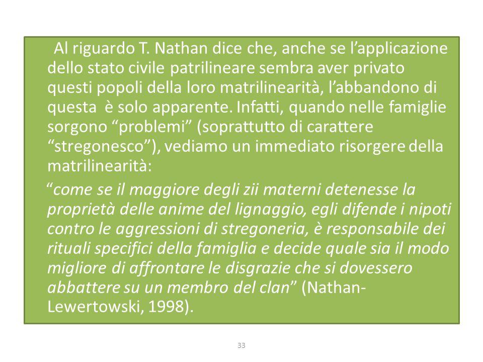 Al riguardo T. Nathan dice che, anche se l'applicazione dello stato civile patrilineare sembra aver privato questi popoli della loro matrilinearità, l