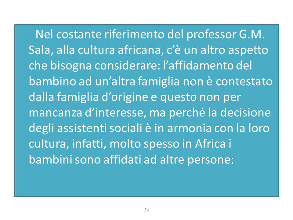 Nel costante riferimento del professor G.M. Sala, alla cultura africana, c'è un altro aspetto che bisogna considerare: l'affidamento del bambino ad un