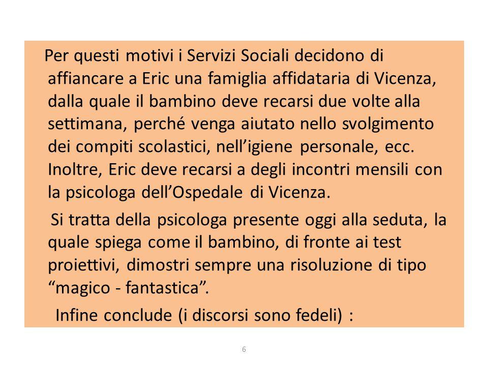 Per questi motivi i Servizi Sociali decidono di affiancare a Eric una famiglia affidataria di Vicenza, dalla quale il bambino deve recarsi due volte a
