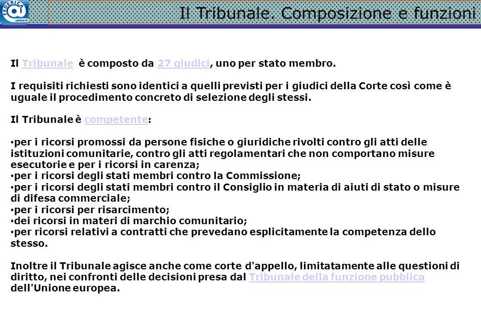 Il Tribunale. Composizione e funzioni Il Tribunale è composto da 27 giudici, uno per stato membro.Tribunale27 giudici I requisiti richiesti sono ident