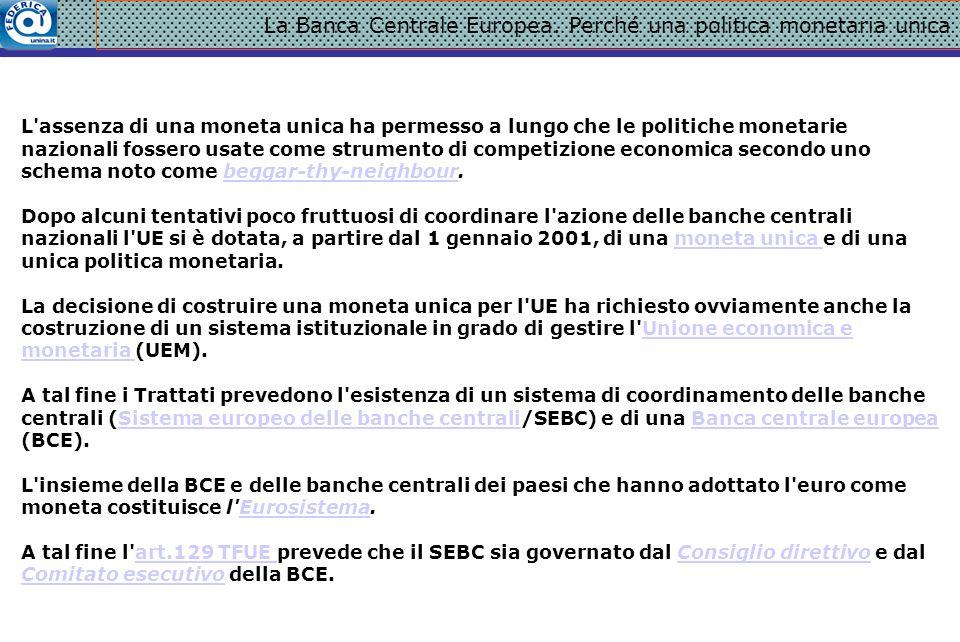 La Banca Centrale Europea. Perché una politica monetaria unica L'assenza di una moneta unica ha permesso a lungo che le politiche monetarie nazionali