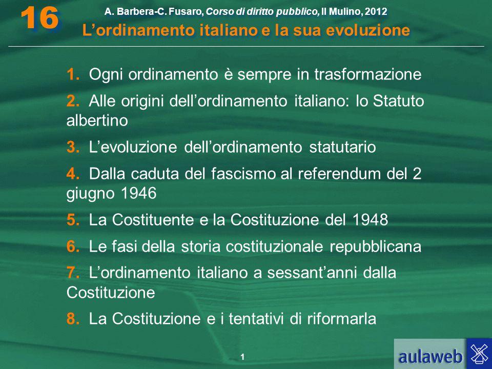 1 A. Barbera-C. Fusaro, Corso di diritto pubblico, Il Mulino, 2012 L'ordinamento italiano e la sua evoluzione A. Barbera-C. Fusaro, Corso di diritto p