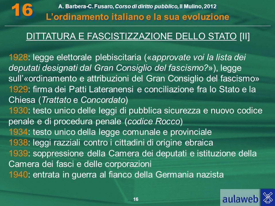 16 A. Barbera-C. Fusaro, Corso di diritto pubblico, Il Mulino, 2012 L'ordinamento italiano e la sua evoluzione A. Barbera-C. Fusaro, Corso di diritto