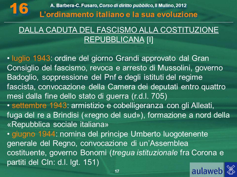 17 A. Barbera-C. Fusaro, Corso di diritto pubblico, Il Mulino, 2012 L'ordinamento italiano e la sua evoluzione A. Barbera-C. Fusaro, Corso di diritto