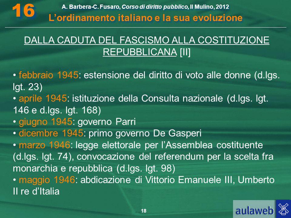 18 A. Barbera-C. Fusaro, Corso di diritto pubblico, Il Mulino, 2012 L'ordinamento italiano e la sua evoluzione A. Barbera-C. Fusaro, Corso di diritto