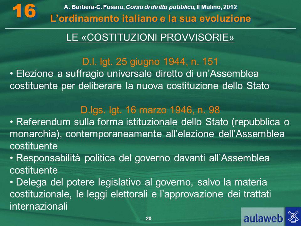 20 A. Barbera-C. Fusaro, Corso di diritto pubblico, Il Mulino, 2012 L'ordinamento italiano e la sua evoluzione A. Barbera-C. Fusaro, Corso di diritto
