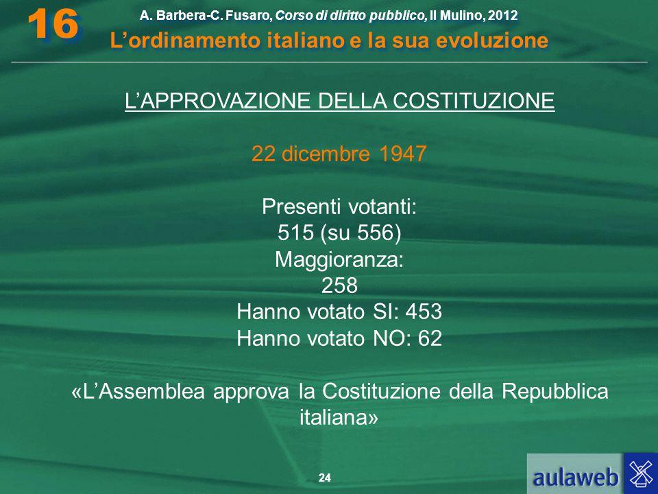 24 A. Barbera-C. Fusaro, Corso di diritto pubblico, Il Mulino, 2012 L'ordinamento italiano e la sua evoluzione A. Barbera-C. Fusaro, Corso di diritto
