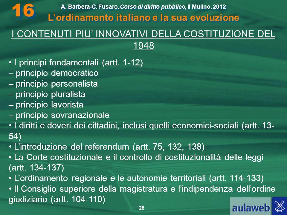 25 A. Barbera-C. Fusaro, Corso di diritto pubblico, Il Mulino, 2012 L'ordinamento italiano e la sua evoluzione A. Barbera-C. Fusaro, Corso di diritto