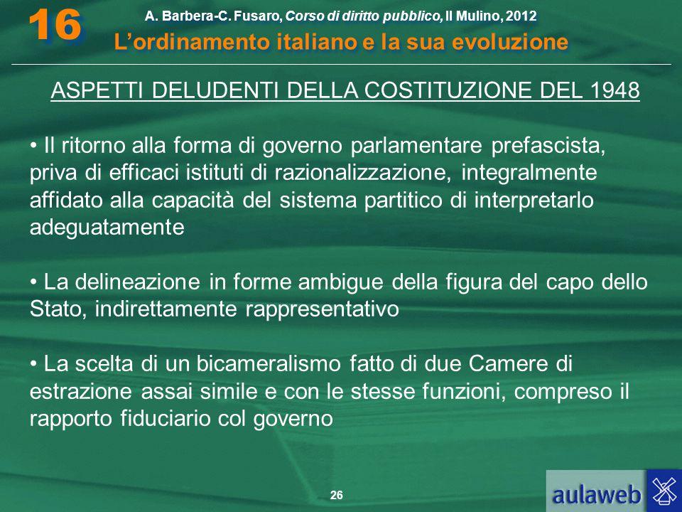 26 A. Barbera-C. Fusaro, Corso di diritto pubblico, Il Mulino, 2012 L'ordinamento italiano e la sua evoluzione A. Barbera-C. Fusaro, Corso di diritto