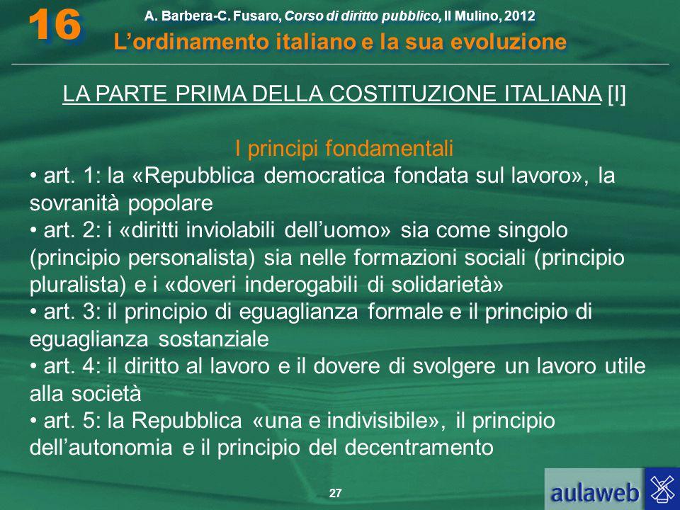 27 A. Barbera-C. Fusaro, Corso di diritto pubblico, Il Mulino, 2012 L'ordinamento italiano e la sua evoluzione A. Barbera-C. Fusaro, Corso di diritto