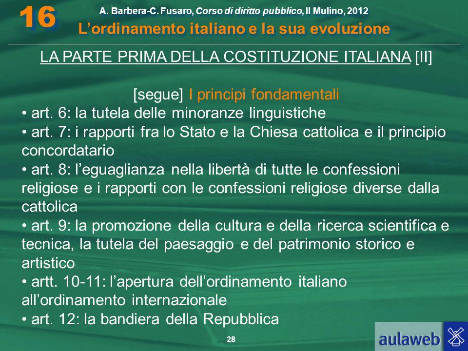 28 A. Barbera-C. Fusaro, Corso di diritto pubblico, Il Mulino, 2012 L'ordinamento italiano e la sua evoluzione A. Barbera-C. Fusaro, Corso di diritto