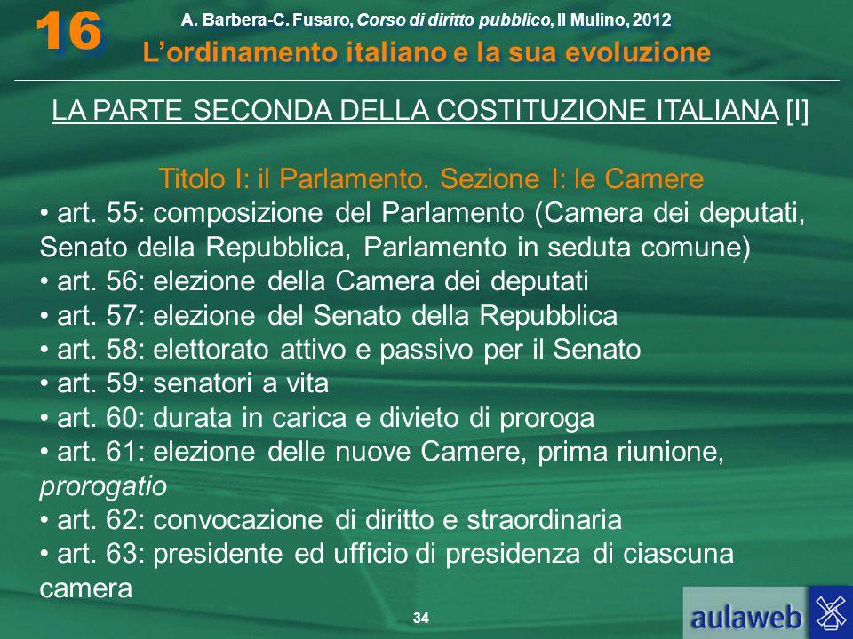 34 A. Barbera-C. Fusaro, Corso di diritto pubblico, Il Mulino, 2012 L'ordinamento italiano e la sua evoluzione A. Barbera-C. Fusaro, Corso di diritto