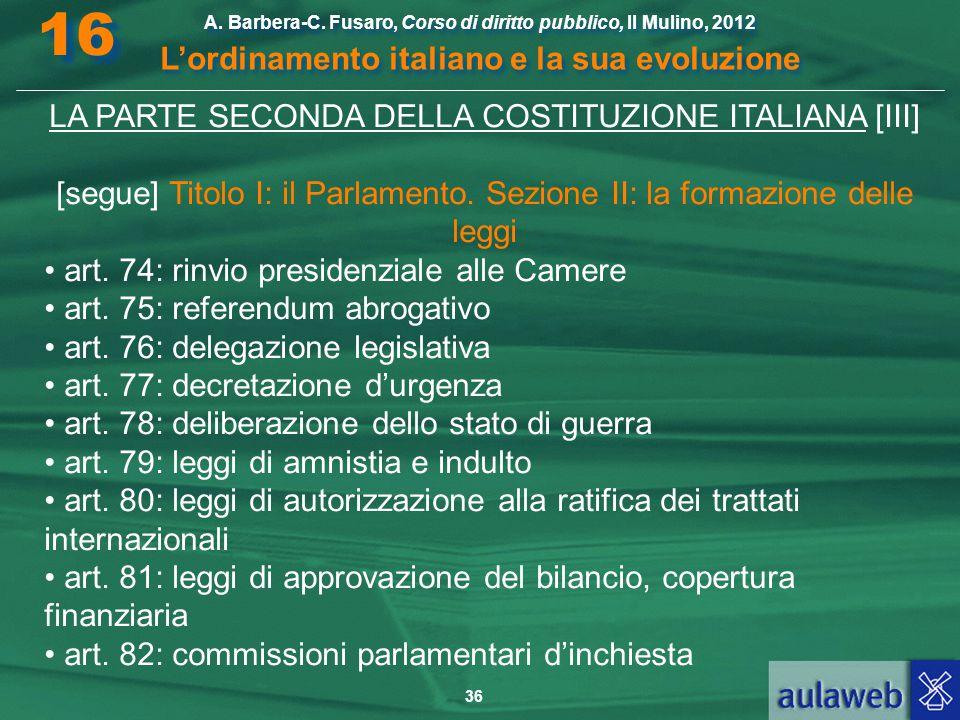 36 A. Barbera-C. Fusaro, Corso di diritto pubblico, Il Mulino, 2012 L'ordinamento italiano e la sua evoluzione A. Barbera-C. Fusaro, Corso di diritto