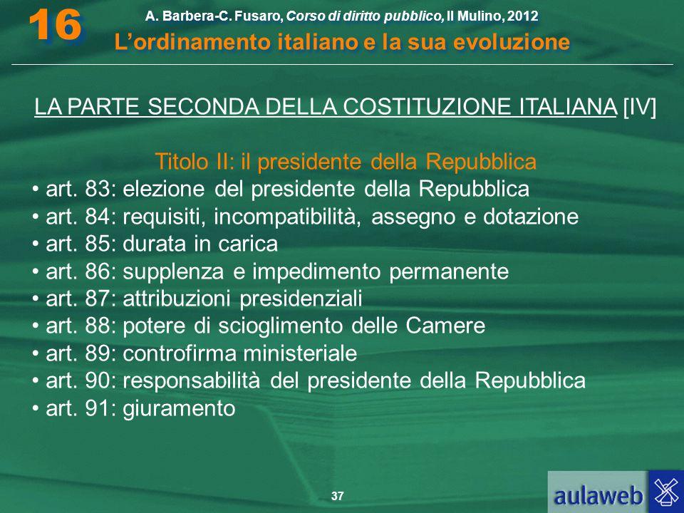 37 A. Barbera-C. Fusaro, Corso di diritto pubblico, Il Mulino, 2012 L'ordinamento italiano e la sua evoluzione A. Barbera-C. Fusaro, Corso di diritto