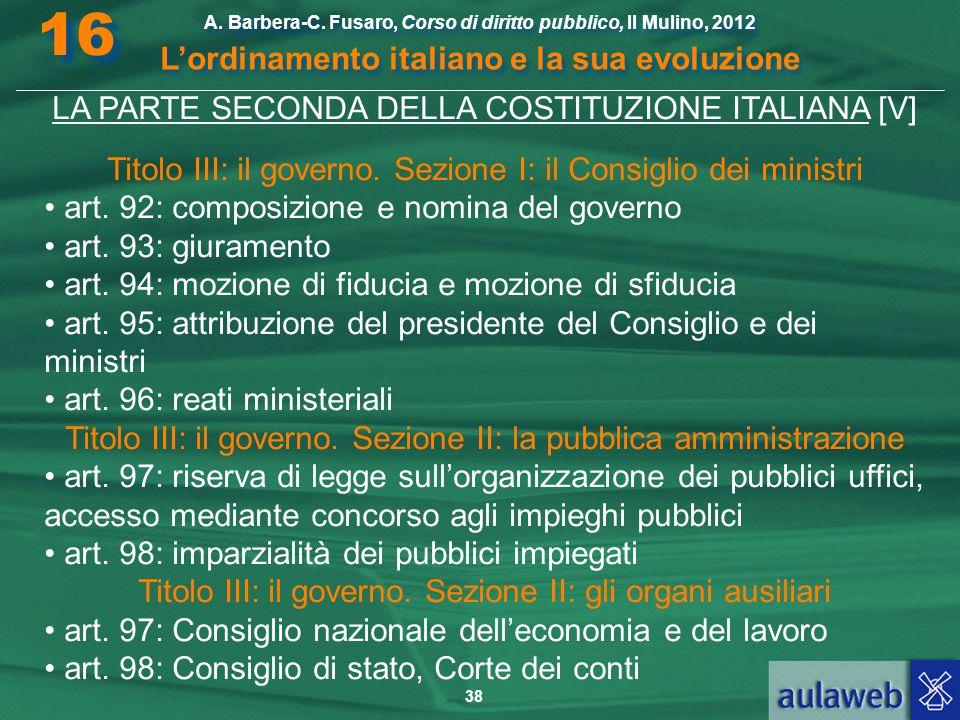 38 A. Barbera-C. Fusaro, Corso di diritto pubblico, Il Mulino, 2012 L'ordinamento italiano e la sua evoluzione A. Barbera-C. Fusaro, Corso di diritto